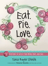 Eat. Pie. Love.: 52 Devotions to Satisfy Your Mind, Body, and Soul - eBook