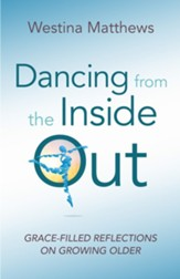Dancing from the Inside Out: Grace-Filled Reflections on Growing Older - eBook