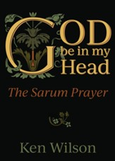 God Be in My Head: The Sarum Prayer - eBook