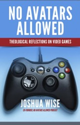 No Avatars Allowed: Theological Reflections on Video Games - eBook