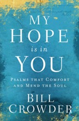 My Hope Is in You: Psalms that Comfort and Mend the Soul - eBook