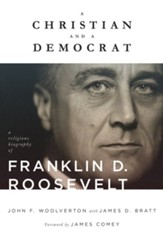 A Christian and a Democrat: A  Religious Biography of Franklin D. Roosevelt - eBook