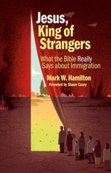 Jesus, King of Strangers: What the Bible Really Says about Immigration - eBook
