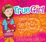 True Girl: Discover the Secrets of True Beauty - eBook