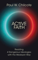 Active Faith: Resisting 4 Dangerous Ideologies with the Wesleyan Way - eBook