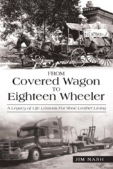 From Covered Wagon to Eighteen Wheeler: A Legacy of Life Lessons for Shoe Leather Living - eBook