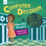 Computer Decoder: Dorothy Vaughan, Computer Scientist - eBook