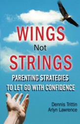 Wings Not Strings: Parenting Strategies to Let Go with Confidence - eBook