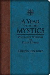 A Year With the Mystics: Visionary Wisdom for Daily Living - eBook