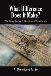 What Difference Does It Make?: The Busy Person's Guide to Christianity - eBook