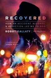 Recovered: How an Accident, Alcohol, and Addiction Led Me to God - eBook