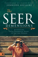 The Seer Dimensions: Activating Your Prophetic Sight to See the Unseen - eBook
