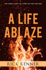 A Life Ablaze: Ten Simple Keys to Living on Fire for God - eBook