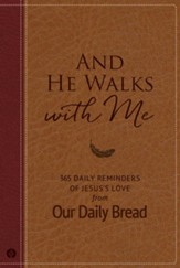 And He Walks with Me: 365 Daily Reminders of Jesus's Love from Our Daily Bread - eBook