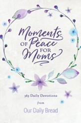 Moments of Peace for Moms: 365 Daily Devotions from Our Daily Bread - eBook