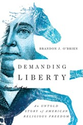 Demanding Liberty: An Untold Story of American Religious Freedom - eBook