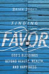 Finding Favor: God's Blessings Beyond Health, Wealth, and Happiness - eBook