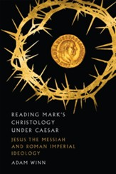 Reading Mark's Christology Under Caesar: Jesus the Messiah and Roman Imperial Ideology - eBook