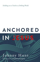 Anchored in Jesus: Holding on to Truth in a Drifting World - eBook