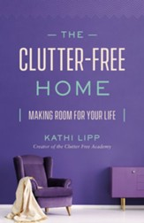 The Clutter-Free Home: Making Room for Your Life - eBook