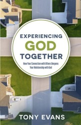Experiencing God Together: How Your Connection with Others Deepens Your Relationship with God - eBook