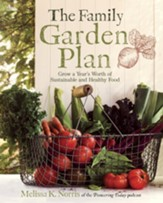 The The Family Garden Plan: Grow a Year's Worth of Sustainable and Healthy Food - eBook
