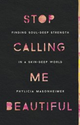 Stop Calling Me Beautiful: Finding Soul-Deep Strength in a Skin-Deep World - eBook