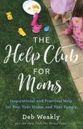 The Help Club for Moms: Inspirational and Practical Help for You, Your Home, and Your Family - eBook