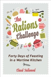 The Rations Challenge: Forty days of feasting in a wartime kitchen / New edition - eBook