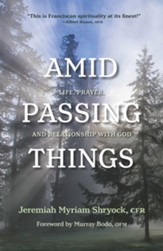 Amid Passing Things: Life, Prayer, and Relationship with God - eBook