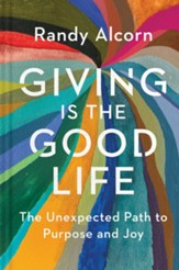 Giving Is the Good Life: The Unexpected Path to Purpose and Joy - eBook