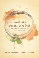 And Yet, Undaunted: Embraced by the Goodness of God in the Chaos of Life - eBook