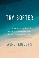 Try Softer: A Fresh Approach to Move Us out of Anxiety, Stress, and Survival Mode-and into a Life of Connection and Joy - eBook