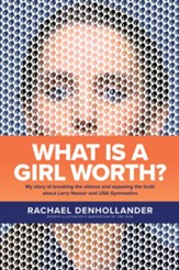 What Is a Girl Worth?: My Story of Breaking the Silence and Exposing the Truth about Larry Nassar and USA Gymnastics - eBook
