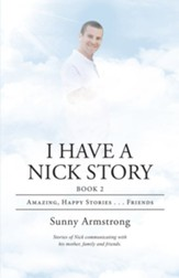 I Have a Nick Story: Book 2: Amazing, Happy Stories . . . Friends - eBook