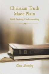 Christian Truth Made Plain: Faith Seeking Understanding - eBook