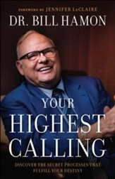 Your Highest Calling: Discover the Secret Processes That Fulfill Your Destiny - eBook
