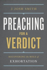 Preaching for a Verdict: Recovering the Role of Exhortation - eBook