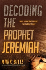 Decoding the Prophet Jeremiah: What an Ancient Prophet Says About Today - eBook