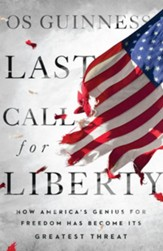Last Call for Liberty: How America's Genius for Freedom Has Become Its Greatest Threat - eBook