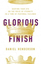 Glorious Finish: Seeking His Kingdom First in a Time of Pastoral Failings - eBook