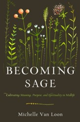 Becoming Sage: Cultivating Meaning, Purpose, and Spirituality in Midlife - eBook
