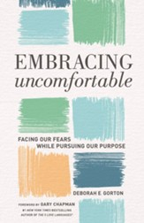 Embracing Uncomfortable: Facing Our Fears While Pursuing Our Purpose - eBook