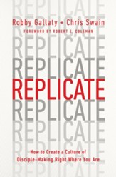 Replicate: How to Create a Culture of Disciplemaking Right Where You Are - eBook