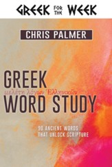 Greek Word Study: 90 Ancient Words That Unlock Scripture - eBook