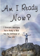 Am I Ready Now?: 7 Principles Identifying You're Ready to Walk Into the Fulfillment of Your Life - eBook