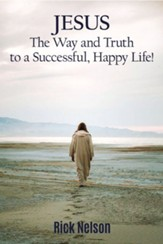 Jesus the Way and Truth to a Successful Happy Life!: Jesus four steps that leads to peace, joy, true success, and happiness. - eBook