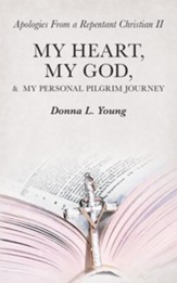 Apologies from a Repentant Christian Ii: My Heart, My God, & My Personal Pilgrim Journey - eBook