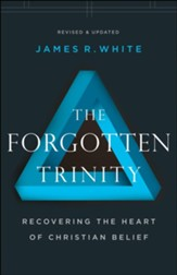 The Forgotten Trinity: Recovering the Heart of Christian Belief / Revised - eBook