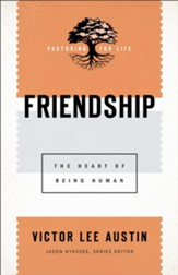 Friendship (Pastoring for Life: Theological Wisdom for Ministering Well): The Heart of Being Human - eBook